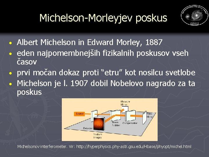 Michelson-Morleyjev poskus · · Albert Michelson in Edward Morley, 1887 eden najpomembnejših fizikalnih poskusov