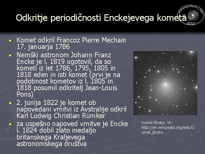Odkritje periodičnosti Enckejevega kometa · · Komet odkril Francoz Pierre Mechain 17. januarja 1786