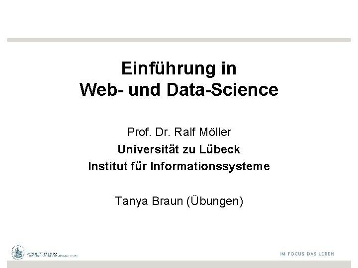 Einführung in Web- und Data-Science Prof. Dr. Ralf Möller Universität zu Lübeck Institut für