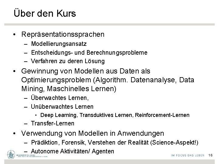 Über den Kurs • Repräsentationssprachen – Modellierungsansatz – Entscheidungs- und Berechnungsprobleme – Verfahren zu