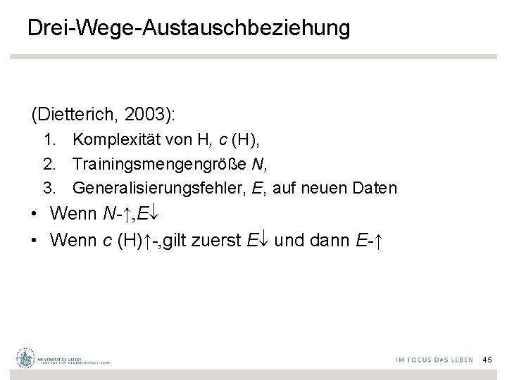 Drei-Wege-Austauschbeziehung (Dietterich, 2003): 1. Komplexität von H, c (H), 2. Trainingsmengengröße N, 3. Generalisierungsfehler,