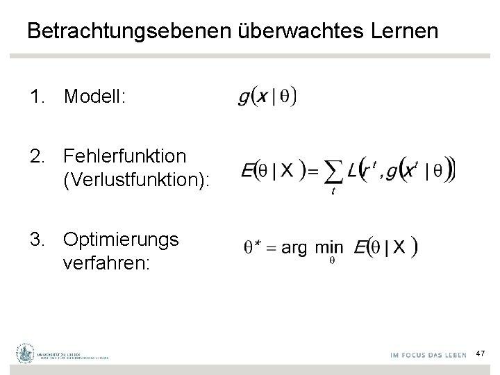 Betrachtungsebenen überwachtes Lernen 1. Modell: 2. Fehlerfunktion (Verlustfunktion): 3. Optimierungs verfahren: 47