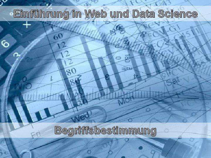 Einführung in Web und Data Science Begriffsbestimmung