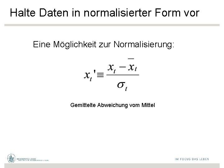 Halte Daten in normalisierter Form vor Eine Möglichkeit zur Normalisierung: Gemittelte Abweichung vom Mittel