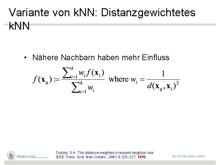 Variante von k. NN: Distanzgewichtetes k. NN • Nähere Nachbarn haben mehr Einfluss Dudani,