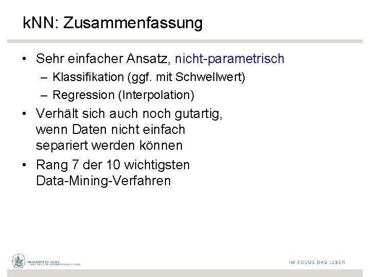 k. NN: Zusammenfassung • Sehr einfacher Ansatz, nicht-parametrisch – Klassifikation (ggf. mit Schwellwert) –