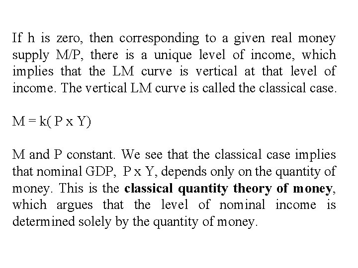 If h is zero, then corresponding to a given real money supply M/P, there