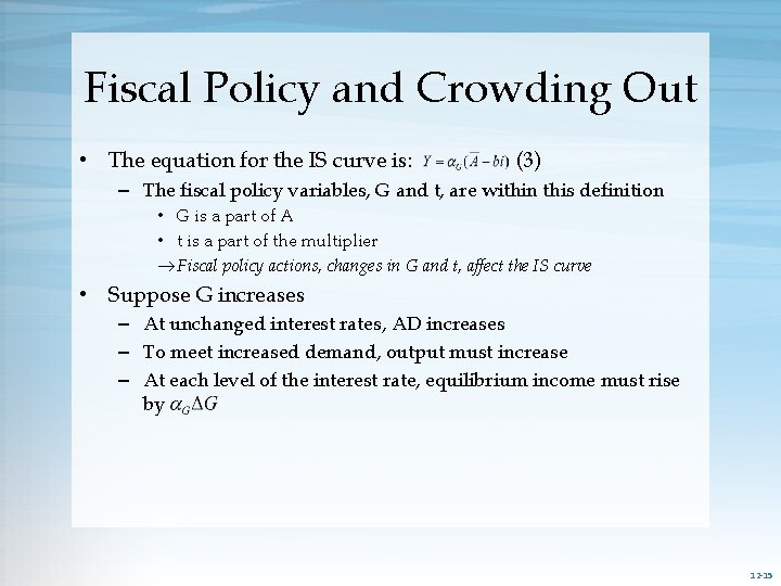 Fiscal Policy and Crowding Out • The equation for the IS curve is: (3)