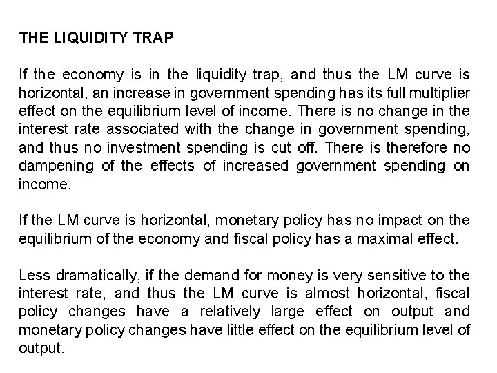 THE LIQUIDITY TRAP If the economy is in the liquidity trap, and thus the