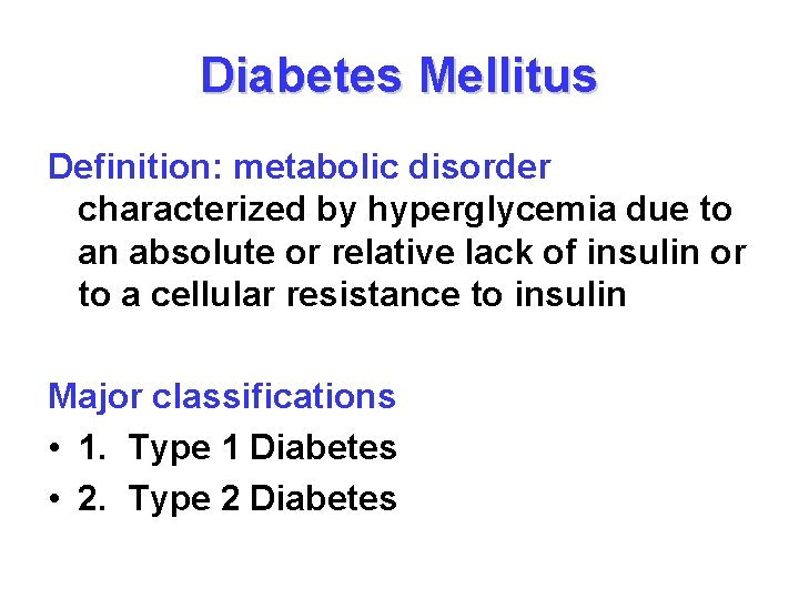 Diabetes Mellitus Definition: metabolic disorder characterized by hyperglycemia due to an absolute or relative