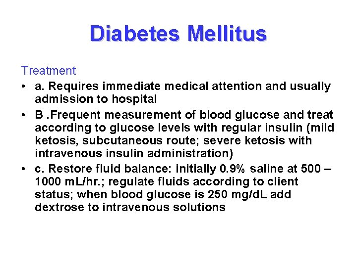Diabetes Mellitus Treatment • a. Requires immediate medical attention and usually admission to hospital