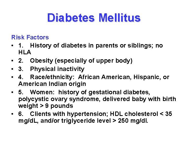 Diabetes Mellitus Risk Factors • 1. History of diabetes in parents or siblings; no