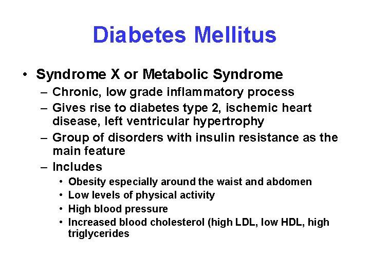 Diabetes Mellitus • Syndrome X or Metabolic Syndrome – Chronic, low grade inflammatory process