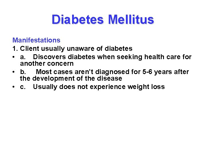 Diabetes Mellitus Manifestations 1. Client usually unaware of diabetes • a. Discovers diabetes when