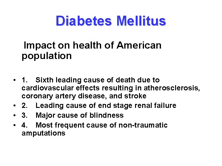 Diabetes Mellitus Impact on health of American population • 1. Sixth leading cause of