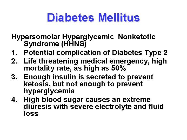 Diabetes Mellitus Hypersomolar Hyperglycemic Nonketotic Syndrome (HHNS) 1. Potential complication of Diabetes Type 2