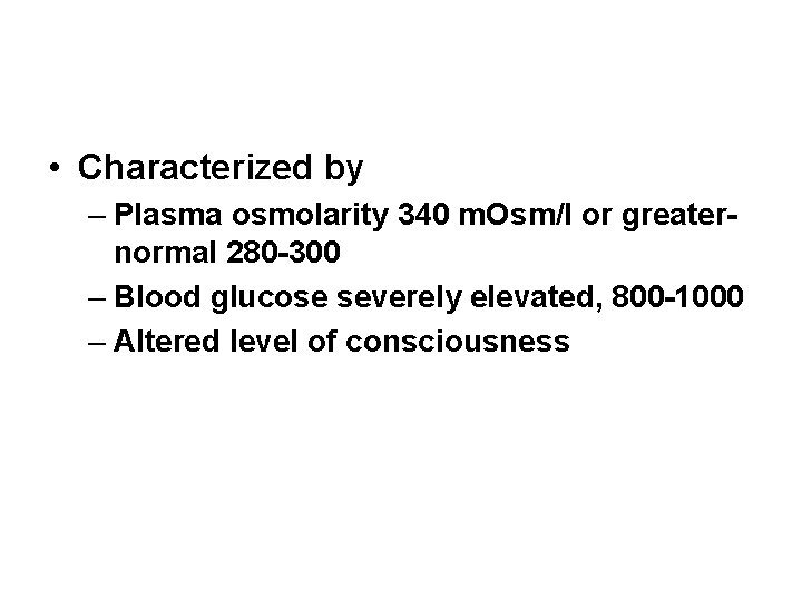 • Characterized by – Plasma osmolarity 340 m. Osm/l or greaternormal 280 -300