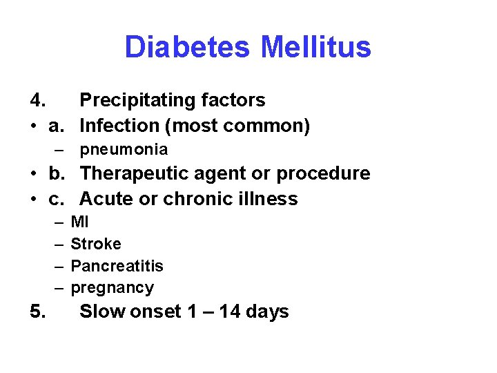 Diabetes Mellitus 4. Precipitating factors • a. Infection (most common) – pneumonia • b.