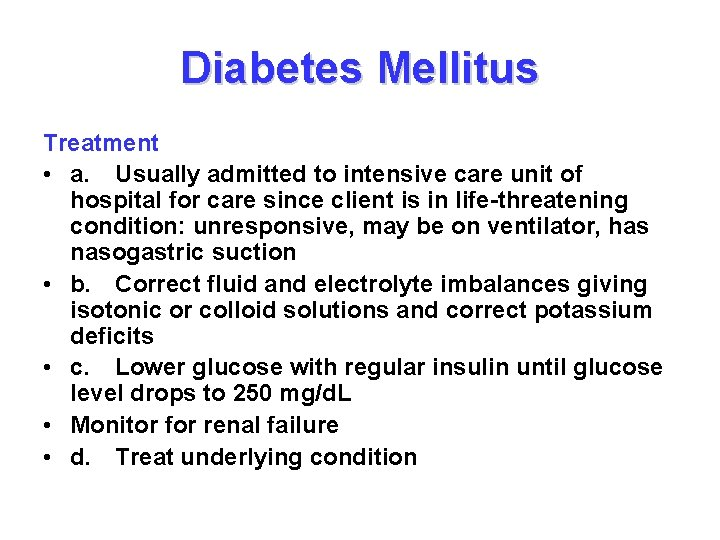 Diabetes Mellitus Treatment • a. Usually admitted to intensive care unit of hospital for