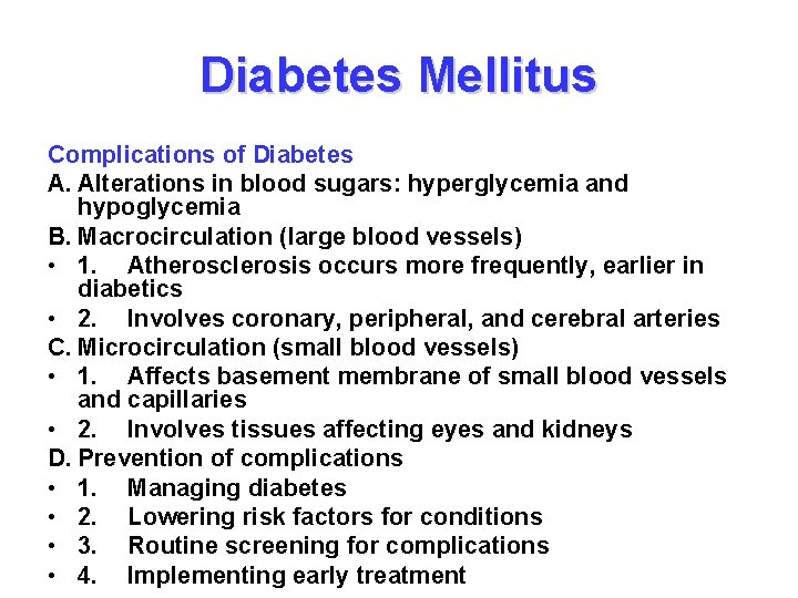 Diabetes Mellitus Complications of Diabetes A. Alterations in blood sugars: hyperglycemia and hypoglycemia B.