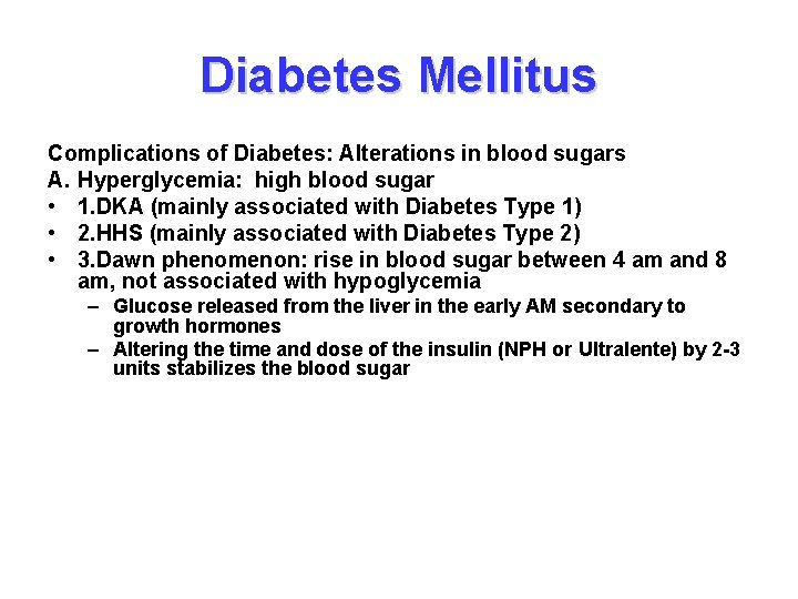 Diabetes Mellitus Complications of Diabetes: Alterations in blood sugars A. Hyperglycemia: high blood sugar