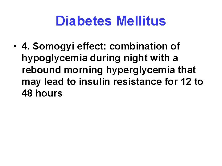 Diabetes Mellitus • 4. Somogyi effect: combination of hypoglycemia during night with a rebound