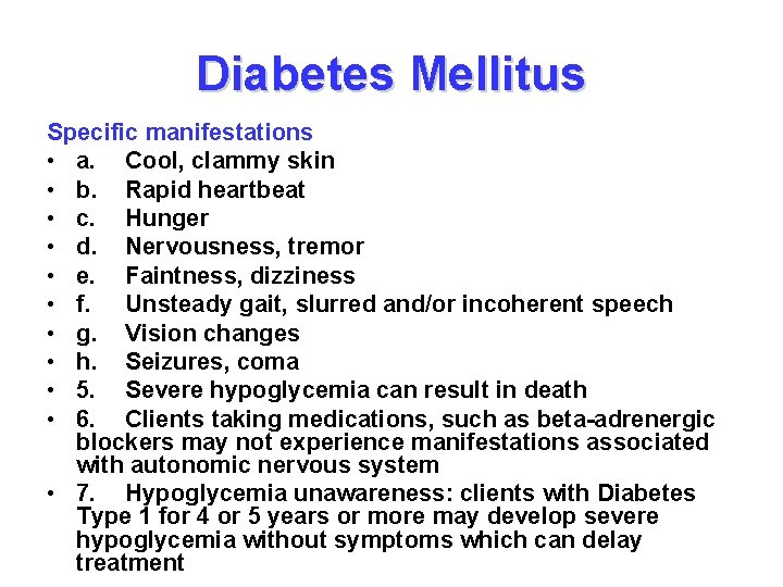 Diabetes Mellitus Specific manifestations • a. Cool, clammy skin • b. Rapid heartbeat •