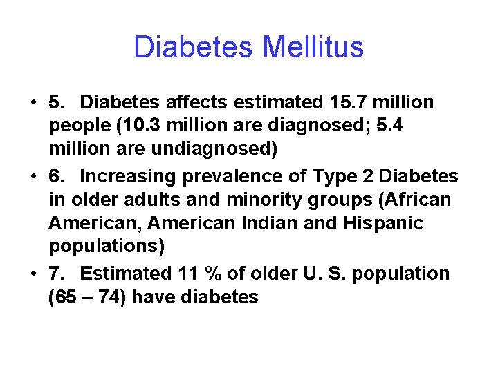 Diabetes Mellitus • 5. Diabetes affects estimated 15. 7 million people (10. 3 million