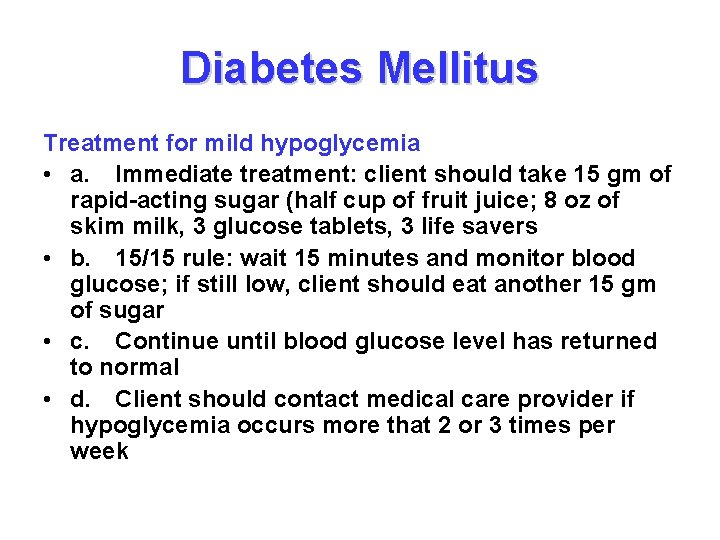Diabetes Mellitus Treatment for mild hypoglycemia • a. Immediate treatment: client should take 15