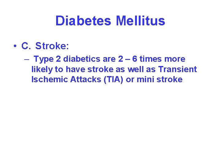 Diabetes Mellitus • C. Stroke: – Type 2 diabetics are 2 – 6 times