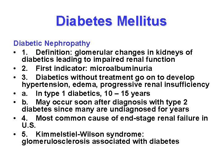 Diabetes Mellitus Diabetic Nephropathy • 1. Definition: glomerular changes in kidneys of diabetics leading