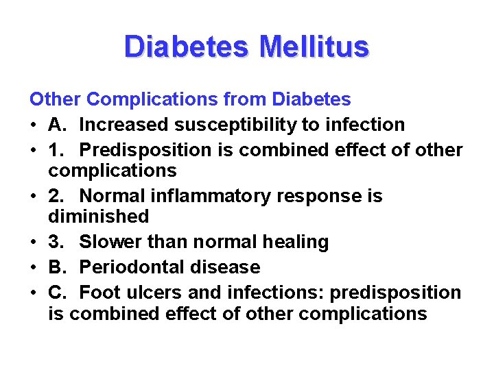 Diabetes Mellitus Other Complications from Diabetes • A. Increased susceptibility to infection • 1.