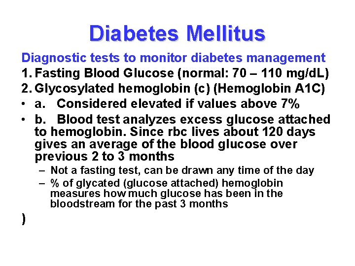 Diabetes Mellitus Diagnostic tests to monitor diabetes management 1. Fasting Blood Glucose (normal: 70
