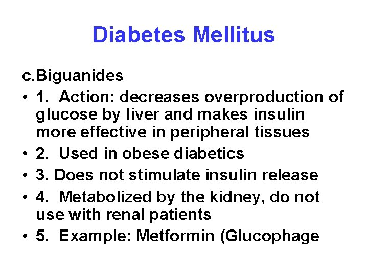Diabetes Mellitus c. Biguanides • 1. Action: decreases overproduction of glucose by liver and