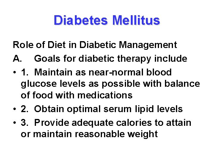 Diabetes Mellitus Role of Diet in Diabetic Management A. Goals for diabetic therapy include