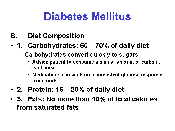 Diabetes Mellitus B. Diet Composition • 1. Carbohydrates: 60 – 70% of daily diet