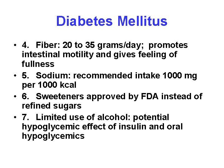 Diabetes Mellitus • 4. Fiber: 20 to 35 grams/day; promotes intestinal motility and gives