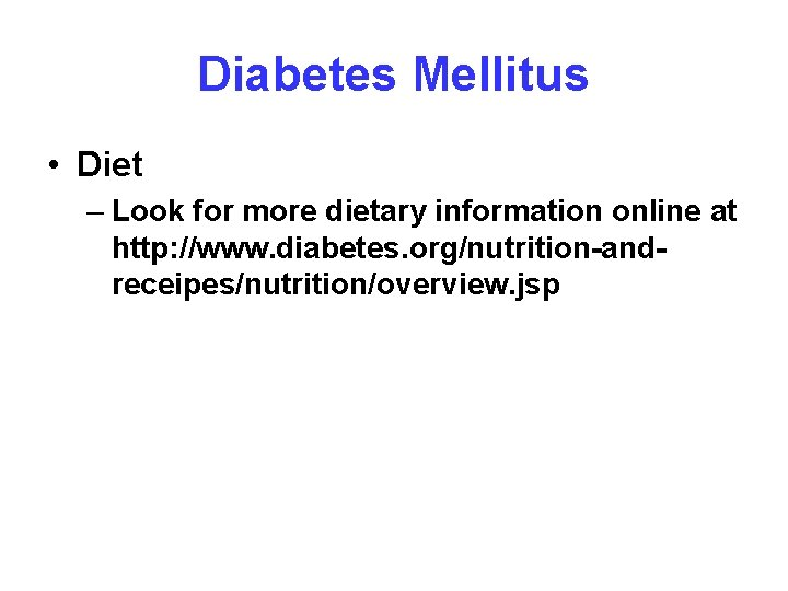 Diabetes Mellitus • Diet – Look for more dietary information online at http: //www.