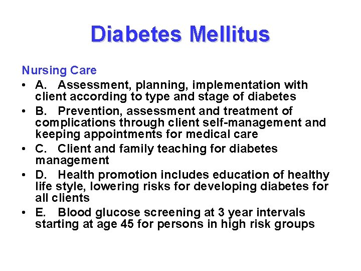 Diabetes Mellitus Nursing Care • A. Assessment, planning, implementation with client according to type