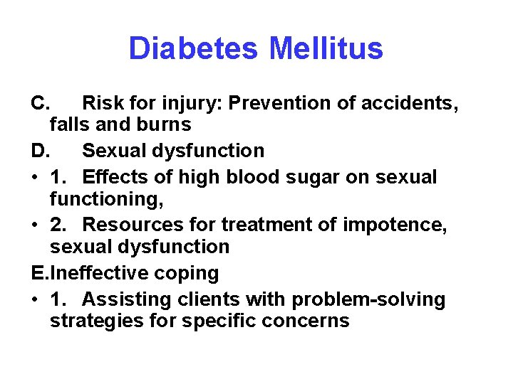 Diabetes Mellitus C. Risk for injury: Prevention of accidents, falls and burns D. Sexual
