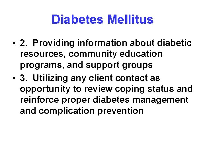 Diabetes Mellitus • 2. Providing information about diabetic resources, community education programs, and support