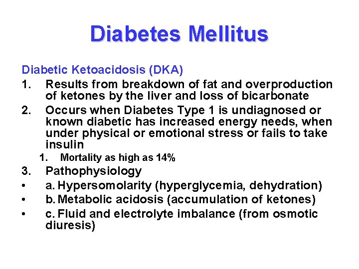 Diabetes Mellitus Diabetic Ketoacidosis (DKA) 1. Results from breakdown of fat and overproduction of
