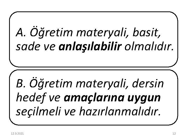 A. Öğretim materyali, basit, sade ve anlaşılabilir olmalıdır. B. Öğretim materyali, dersin hedef ve