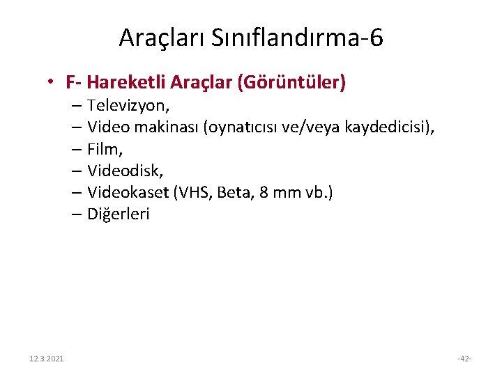 Araçları Sınıflandırma-6 • F- Hareketli Araçlar (Görüntüler) – Televizyon, – Video makinası (oynatıcısı ve/veya