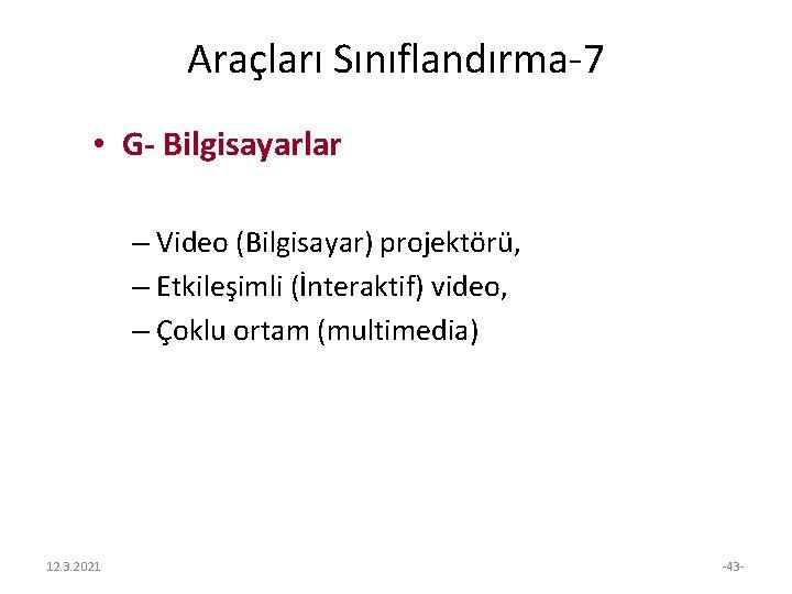 Araçları Sınıflandırma-7 • G- Bilgisayarlar – Video (Bilgisayar) projektörü, – Etkileşimli (İnteraktif) video, –