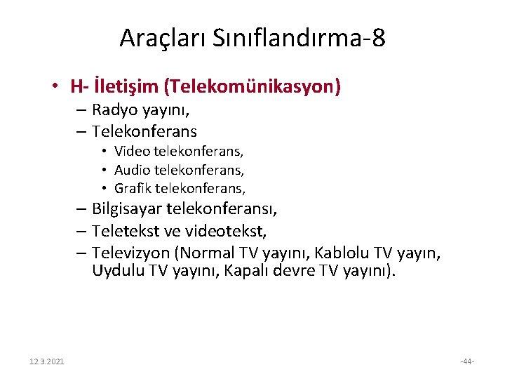 Araçları Sınıflandırma-8 • H- İletişim (Telekomünikasyon) – Radyo yayını, – Telekonferans • Video telekonferans,