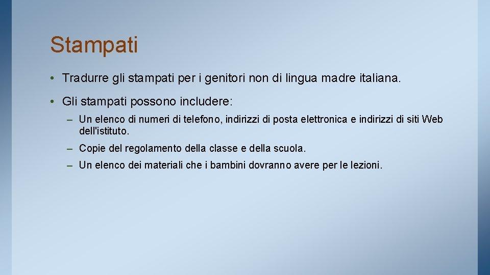Stampati • Tradurre gli stampati per i genitori non di lingua madre italiana. •