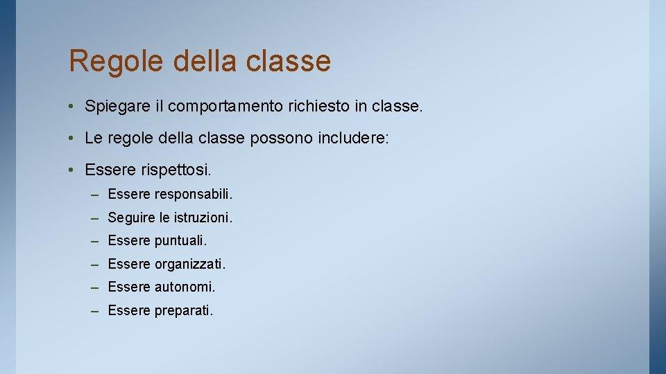 Regole della classe • Spiegare il comportamento richiesto in classe. • Le regole della