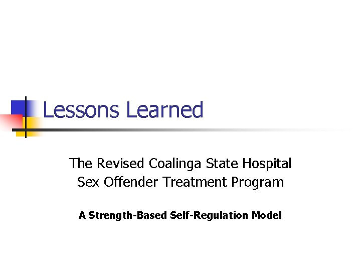 Lessons Learned The Revised Coalinga State Hospital Sex Offender Treatment Program A Strength-Based Self-Regulation
