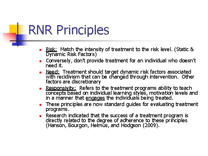 RNR Principles n n n Risk: Match the intensity of treatment to the risk